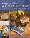 Stamping Effects in Polymer Clay with Sandra McCall: Includes 25 Unique Jewelry and Home Decor Projects