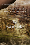 The Evil We Love by Cassandra Clare