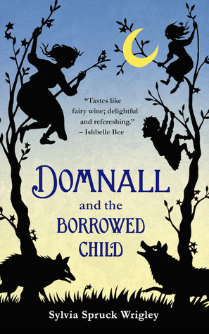 Domnall and the Borrowed Child by Sylvia Spruck Wrigley