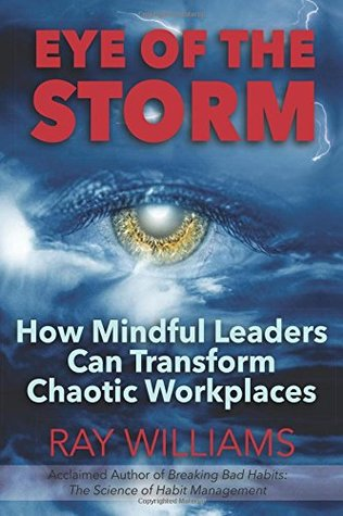 Eye of the Storm: How Mindful Leaders Can Transform Chaotic Workplaces