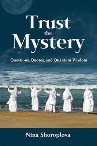 Trust the Mystery by Nina Shoroplova