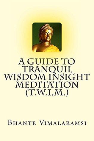 A Guide to Tranquil Wisdom Insight Meditation: How to Attain Nibbana Through the Mindfulness of Lovingkindness