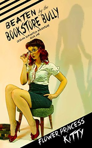 Beaten By the Bookstore Bully: Lesbian Domination Adventure Book One (Lesbian Domination Adventure Books 1)