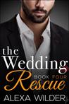 The Wedding Rescue, Book 4 by Alexa Wilder