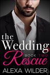 The Wedding Rescue, Book 2 by Alexa Wilder