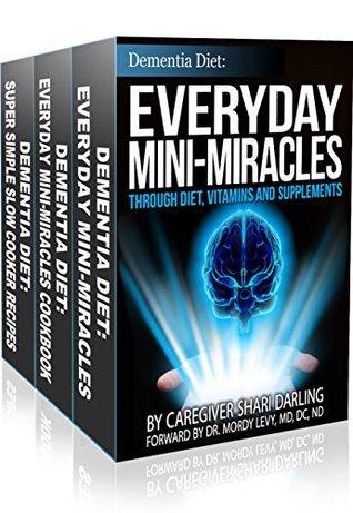Dementia Diet: Everyday Mini-Miracles Box Set: Through Diet, Supplements and Vitamins + 2 Dementia Diet Cookbooks