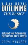 Nine Day Novel-Outlining: Outlining Your Novel: Plotting Your Way to Success (Fiction Writing Basics Book 0)