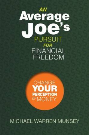 An Average Joe's Pursuit for Financial Freedom: Change Your Perception of Money
