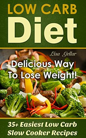 Low Carb Diet: Delicious Way To Lose Weight! 35 Easiest Low Carb Slow Cooker Recipes: Low carb Crockpot, Gluten free diet, Paleo, Weight Loss Recipes, ... low carb high protein diet Book 2)