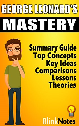Mastery: The Keys to Success and Long-Term Fulfillment, by George Leonard | BlinkNotes Summary Guide