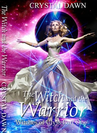 The Witch And The Warrior Witches Of Ulyss 1 By Crystal Dawn