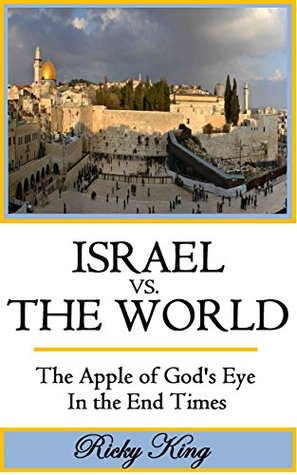 ISRAEL vs. THE WORLD: The Apple of God's Eye in the End Times