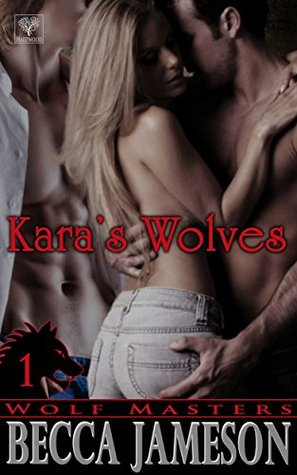 Kara's Wolves (Wolf Masters Book 1) by Becca Jameson