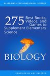 Biology: 275 Best Books, Videos, and Games to Supplement Elementary Science (Blueprints for Homeschool Science Book 1)