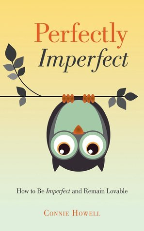 Ebook Perfectly Imperfect: How to Be Imperfect and Remain Lovable by Connie Howell read!