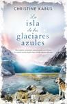 La isla de los glaciares azules by Christine Kabus