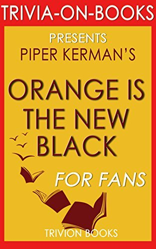 Orange is the New Black: by Piper Kerman (Trivia-On-Books)