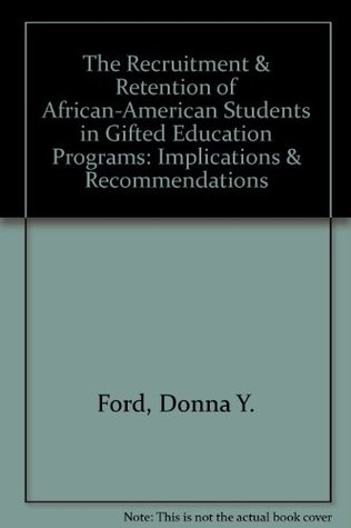 The Recruitment & Retention of African-American Students in Gifted Education Programs: Implications & Recommendations
