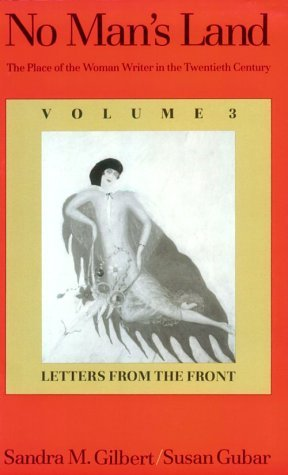 No Man's Land: The Place of the Woman Writer in the Twentieth Century, Volume 3: Letters from the Front