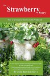 The Strawberry Story: How to grow great berries in the Northeast