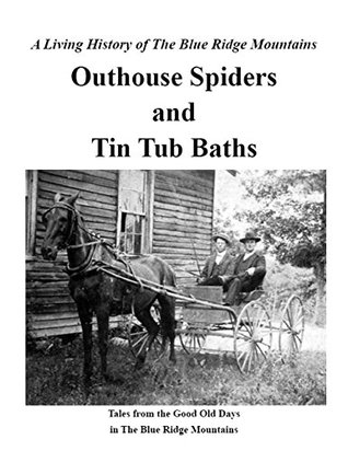 OUTHOUSE SPIDERS AND TIN TUB BATHS: A TREASURY OF 20TH CENTURY MEMORIES FROM ALLEGHANY, ASHE, BURK, CALDWELL, SURRY, WATAUGA AND WILKES COUNTIES, NORTH ... Memories Living History Books Book 30)