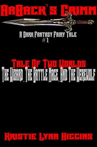 AaBack's Grimm: Dark Fantasy Fairy Tale #1 Tale Of Two Worlds: The Wizard, The Battle Mage, And The Werewolf (World Of Grimm Dark Fantasy Action Adventure Series)