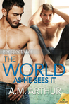 The World As He Sees It by A.M. Arthur