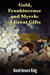 Gold, Frankincense and Myrrh: 3 Great Gifts