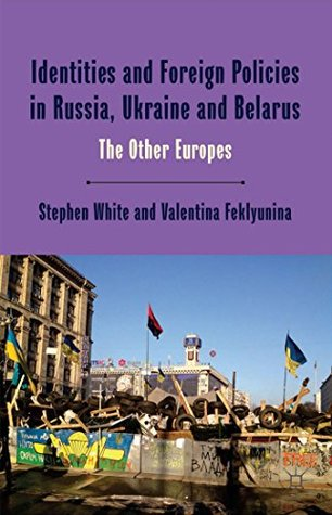 Identities and Foreign Policies in Russia, Ukraine and Belarus: The Other Europes