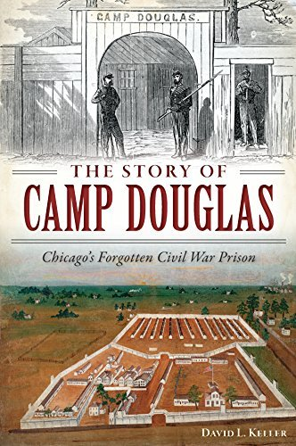 The Story of Camp Douglas: Chicago's Forgotten Civil War Prison (Civil War Series)