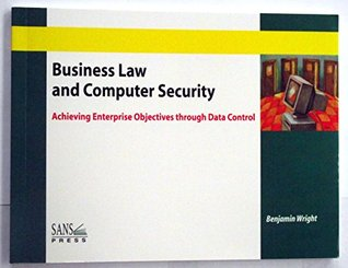 Business Law and Computer Security: Achieving Enterprise Objectives through Data Control