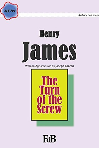The Turn of the Screw (Annotated): With an Appreciation by Joseph Conrad (ABW. Author's Best Works. Henry James Book 2)