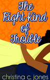 The Right Kind of Trouble by Christina C. Jones