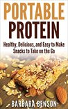 Portable Protein: Healthy, Delicious, and Easy to Make Snacks to Take on the Go