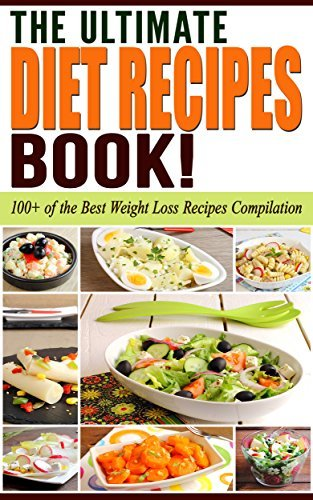 Diets: The Ultimate DIET RECIPES Book!: Diets: 100+ of the Best Weight Loss Recipes Compilation