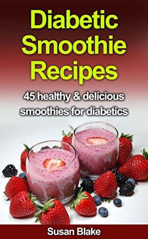 Diabetic Smoothie Recipes: 45 healthy & delicious smoothies for diabetics