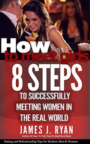 How to Meet Women: 8 Steps to Successfully Meet and Pick Up Women Anytime, Anywhere