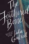 The Feathered Bone by Julie Cantrell