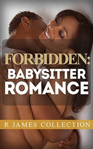 Forbidden: Babysitter Romance by R  James Collection