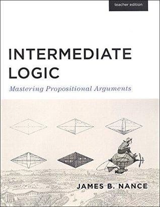 Intermediate Logic: Mastering Propositional Arguments Teacher Edition (3rd ed.)