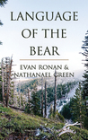 Language of the Bear by Nathanael Green