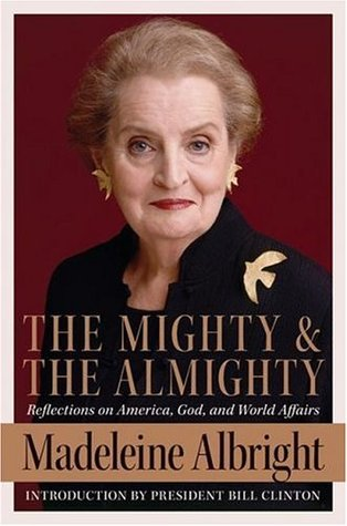 The Mighty and the Almighty by Madeleine K. Albright