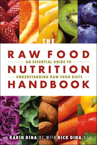 Ebook The Raw Food Nutrition Handbook by Karin Dina read!