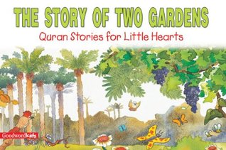 The Story of Two Gardens: Quran Stories for Little Hearts: Islamic Children's Books on the Quran, the Hadith and the Prophet Muhammad