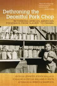 Dethroning the Deceitful Pork Chop: Rethinking African American Foodways from Slavery to Obama