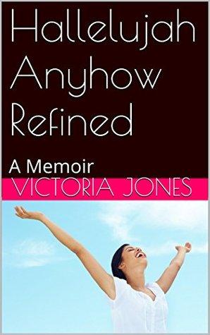 Hallelujah Anyhow Refined: A Memoir