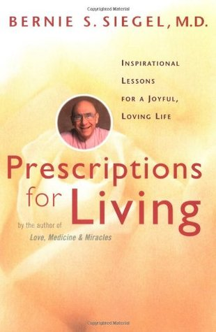 Prescriptions for Living by Bernie S. Siegel