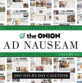 The Onion Ad Nauseam 2005 Day-By-Day Calendar: Complete News Archives, Volume 14