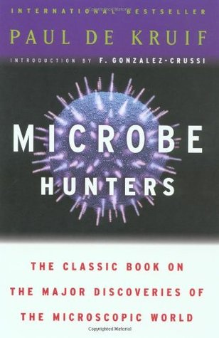 Microbe Hunters by Paul de Kruif
