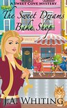 The Sweet Dreams Bake Shop (Sweet Cove Mystery, #1)